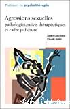 Agressions sexuelles : pathologies, suivis thérapeutiques et cadre judiciaire